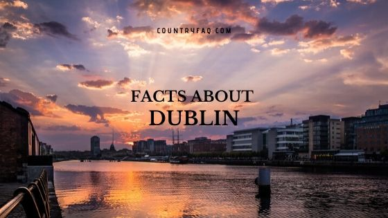 30 Interesting Facts About Dublin, Ireland